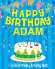Happy Birthday Adam - The Big Birthday Activity Book: (Personalized Children's Activity Book) Cover Image