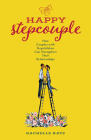 The Happy Stepcouple: How Couples with Stepchildren Can Strengthen Their Relationships Cover Image