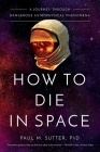 How to Die in Space: A Journey Through Dangerous Astrophysical Phenomena Cover Image