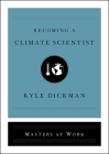 Becoming a Climate Scientist (Masters at Work) Cover Image
