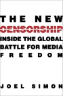 The New Censorship: Inside the Global Battle for Media Freedom (Columbia Journalism Review Books) Cover Image