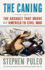 The Caning: The Assault That Drove America to Civil War Cover Image
