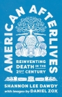 American Afterlives: Reinventing Death in the Twenty-First Century Cover Image