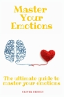 Master your emotions: The ultimate guide to master your emotions Cover Image