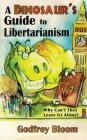 A Dinosaur's Guide to Libertarianism: Why Can't They Leave Us Alone? Cover Image
