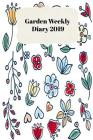 Garden Weekly Diary 2019: With Weekly Scheduling and Monthly Gardening Planning from January 2019 - December 2019 with Spring Flowers Cover Cover Image