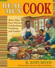 Real Men Cook: More Than 100 Easy Recipes Celebrating Tradition and Family Cover Image
