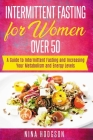 Intermittent Fasting for Women over 50: A Guide to Intermittent Fasting and Increasing Your Metabolism and Energy Levels Cover Image