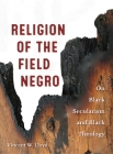 Religion of the Field Negro: On Black Secularism and Black Theology Cover Image