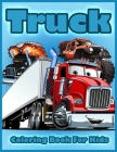 Truck Coloring Book for Kids: Coloring Book with Fire Trucks, Tractor, Mobile Cranes, Bulldozers, Monster Trucks, and More, Coloring Book for Toddle Cover Image