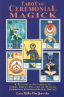 Tarot of Ceremonial Magick: A Pictorial Synthesis of Three Great Pillars of Magick Cover Image