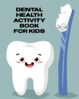 Dental Health Activity Book For Kids: Tooth Book - Cavities Plaque and Teeth - Coloring Pages Cover Image