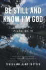 Be Still and Know I'm God: Psalm 46:10: A Caregiver's Journey Through Parents' Alzheimer's and Dementia Cover Image