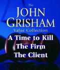 John Grisham Value Collection: A Time to Kill, the Firm, the Client Cover Image
