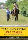 Teaching Riding as a Career: From A1 to Indispensable Coach Cover Image