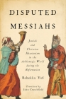 Disputed Messiahs: Jewish and Christian Messianism in the Ashkenazic World During the Reformation Cover Image
