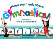 Head Over Heels about Gymnastics! Volume 1: Boys & Girls Floor Skills Cover Image