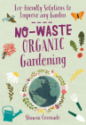 No-Waste Organic Gardening: Eco-friendly Solutions to Improve any Garden (No-Waste Gardening) Cover Image