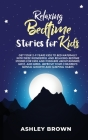 Relaxing Bedtime Stories for Kids: Get your 2-9 years Kids to Bed Naturally with these Wonderful and Relaxing Bedtime Stories for Kids and Toddlers ab Cover Image