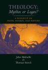 Theology: Mythos or Logos?: A Dialogue on Faith, Reason, and History Cover Image