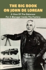 The Big Book On John De Lorean: A View Of The Delorean For A Manager Inside The Factory: Automobile Books To Read Cover Image