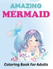 Amazing Mermaid Coloring Book for Adults: Beautiful Mermaids and Ocean Coloring Books for Adults Relaxation - Stress Relief Designs. Cover Image