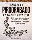 Manual de pirograbado para principiantes: Guía para aprender sobre el quemado de madera con proyectos y patrones para novatos Cover Image