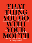 That Thing You Do with Your Mouth: The Sexual Autobiography of Samantha Matthews as Told to David Shields Cover Image