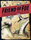 Friend or Foe: The Whole Truth about Animals That People Love to Hate Cover Image