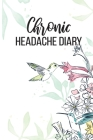 Chronic Headache Diary: Understanding and Relieving Headaches - Record Duration, Location, Severity, Triggers, Accompanying Symptoms and Relie Cover Image