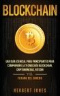 Blockchain: Una Guía Esencial Para Principiantes Para Comprender La Tecnología Blockchain, Criptomonedas, Bitcoin y el Futuro del Cover Image