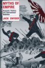 Myths of Empire: Domestic Politics and International Ambition (Cornell Studies in Security Affairs) Cover Image