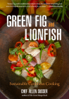 Green Fig and Lionfish: Sustainable Caribbean Cooking (Eco Cookbook, Celebrity Chef, for Fans of My Modern Caribbean Kitchen or Ziggy Marley a Cover Image
