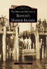 The Military History of Boston's Harbor Islands Cover Image