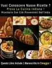 Vuoi Conoscere Nuove Ricette ? Prova La Cucina Indiana - Ricettario Con Cibi Provenienti Dall' India: A Complete Cookbook With Many Indian Food Recipe Cover Image