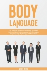 Body Language: An Amazing Book with Everything You Need to Know About Body Language, with Strategies, Body Language Psychology, and M Cover Image