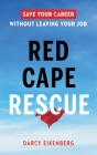 Red Cape Rescue: Save Your Career Without Leaving Your Job Cover Image