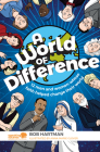 A World of Difference: 12 Men and Women Whose Faith Helped Change Their World Cover Image