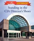 Standing in the CIA Director's Shoes (My Government) Cover Image