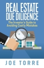 Real Estate Due Diligence: The Investor's Guide to Avoiding Costly Mistakes Cover Image
