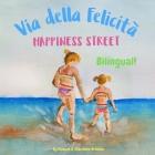 Happiness Street - Via della Felicità: Α bilingual children's picture book in English and Italian Cover Image