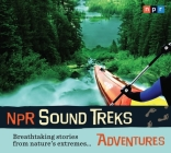 NPR Sound Treks: Adventures: Breathtaking Stories from Nature's Extremes Cover Image