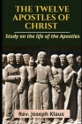 The Twelve Apostles of Christ: Study on the life of the Apostles Cover Image