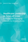 Healthcare Leadership in Times of Crisis: A Model for Managing Threats to Organizations Cover Image