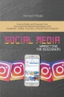 Social Media Marketing for Beginners: How to Build and Execute Your Own Internet Marketing Strategy with Facebook, Twitter, YouTube, LinkedIn and Inst Cover Image