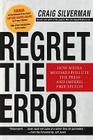 Regret the Error: How Media Mistakes Pollute the Press and Imperil Free Speech Cover Image