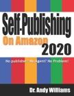 Self-Publishing on Amazon 2020: No publisher? No Agent? No Problem! Cover Image