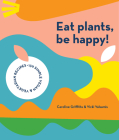 Eat Plants, Be Happy: 130 Simple Vegan and Vegetarian Recipes Cover Image