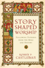 Story-Shaped Worship: Following Patterns from the Bible and History Cover Image