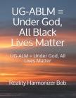UG-ABLM = Under God, All Black Lives Matter: UG-ALM = Under God, All Lives Matter Cover Image